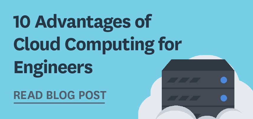 10 Advantages of Cloud Computing For Engineers - Read Blog Post